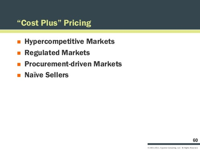 """Cost Plus"" Pricing   Hypercompetitive Markets   Regulated Markets   Procurement-driven Markets   Naïve Sellers       ..."