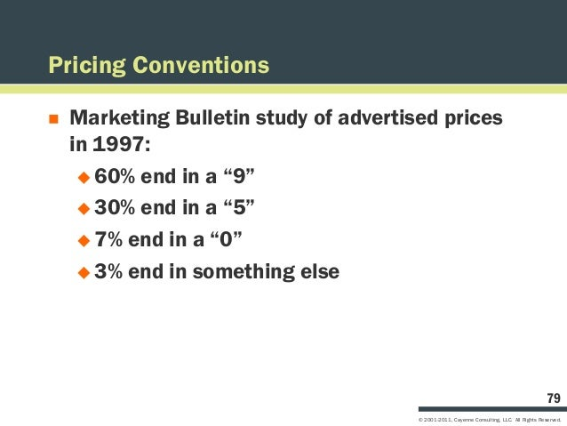"""Pricing Conventions   Marketing Bulletin study of advertised prices    in 1997:      60% end in a """"9""""      30% end in a..."""