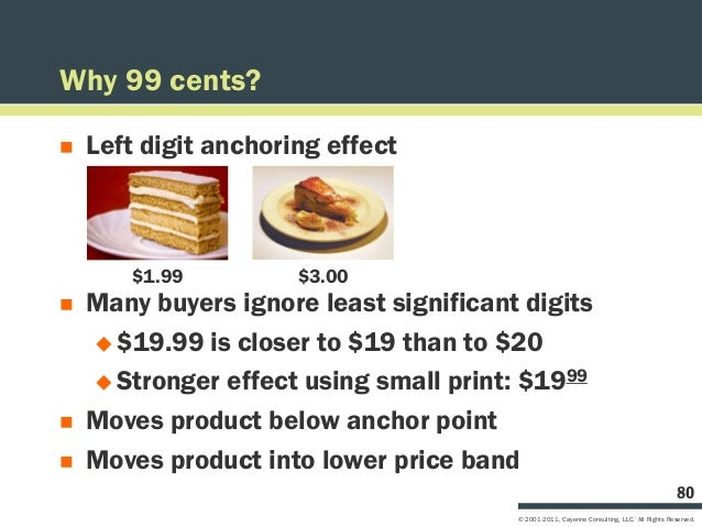 Why 99 cents?   Left digit anchoring effect       $1.99          $3.00   Many buyers ignore least significant digits    ...