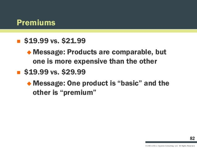 Premiums   $19.99 vs. $21.99      Message: Products are comparable, but       one is more expensive than the other   $1...