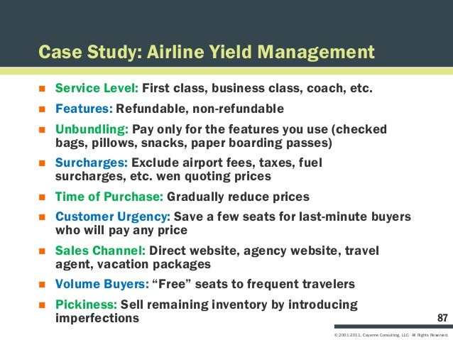 Case Study: Airline Yield Management   Service Level: First class, business class, coach, etc.   Features: Refundable, n...