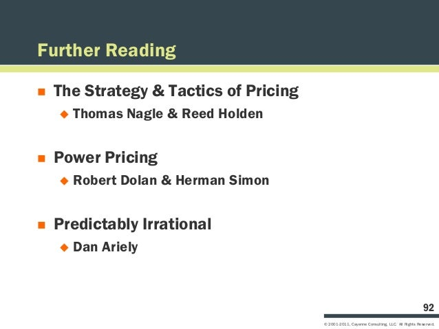 Further Reading   The Strategy & Tactics of Pricing       Thomas Nagle & Reed Holden   Power Pricing       Robert Dola...