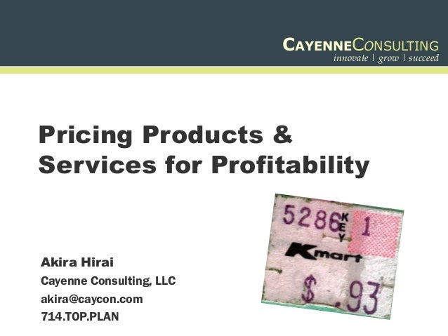 CAYENNECONSULTING                               innovate | grow | succeedPricing Products &Services for ProfitabilityAkira...