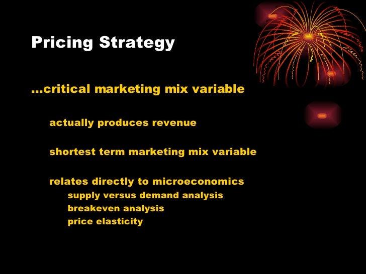 Pricing Strategy <ul><li>… critical marketing mix variable  </li></ul><ul><ul><li>actually produces revenue </li></ul></ul...