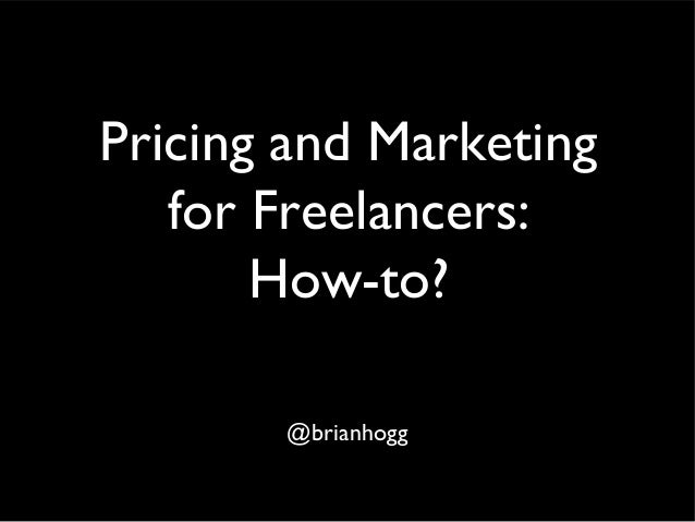 Pricing and Marketing for Freelancers: How-to? @brianhogg
