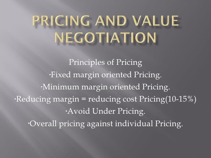 <ul><li>Principles of Pricing </li></ul><ul><li>Fixed margin oriented Pricing. </li></ul><ul><li>Minimum margin oriented P...