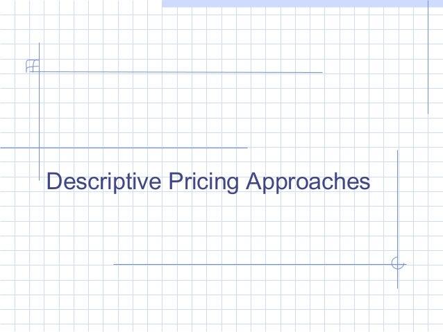 Descriptive Pricing Approaches
