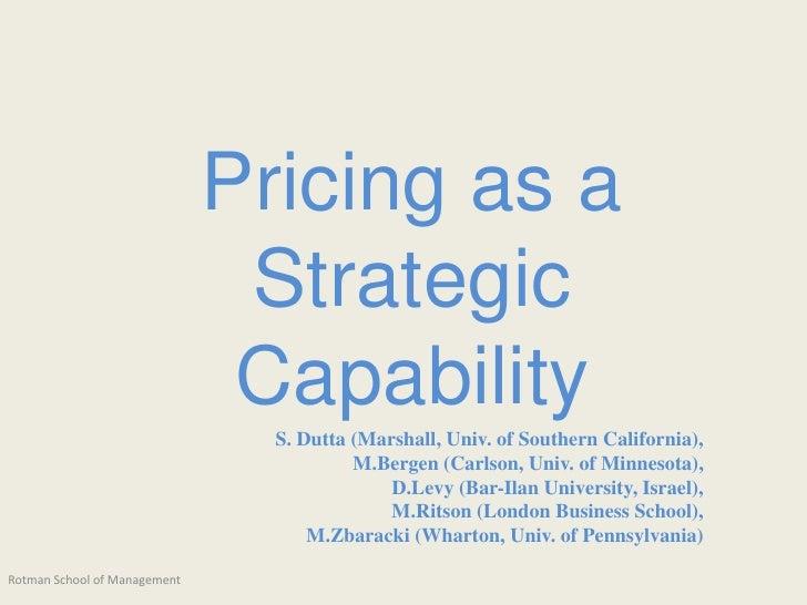 Pricing as aStrategic Capability<br />S. Dutta (Marshall, Univ. of Southern California),M.Bergen (Carlson, Univ. of Minnes...