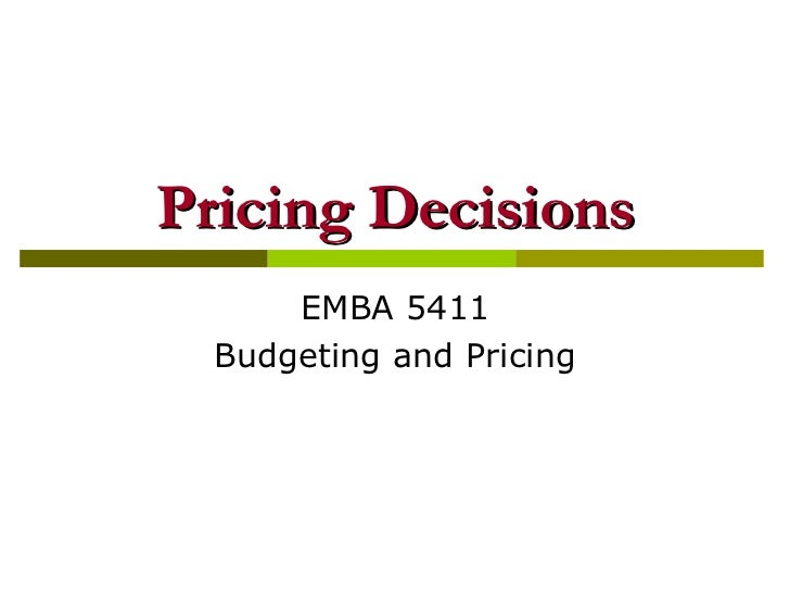 Pricing Decisions EMBA 5411 Budgeting and Pricing