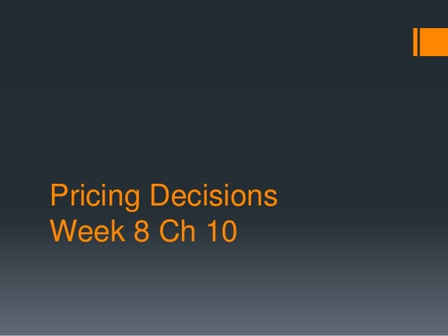 Pricing DecisionsWeek 8 Ch 10