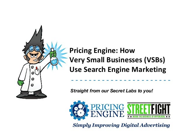 Pricing Engine: How Very Small Businesses (VSBs) Use Search Engine Marketing ----------------------Straight from our Secre...