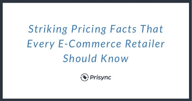 Striking Pricing Facts That Every E-Commerce Retailer Should Know