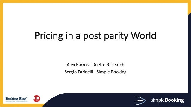 Pricing in a post parity World      Alex  Barros  -‐  Due.o  Research   Sergio  Farinelli  -‐  S...