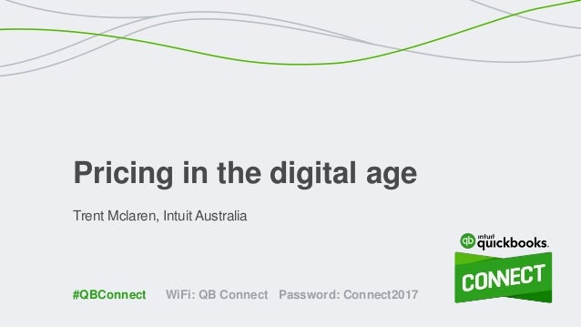 Trent Mclaren, Intuit Australia Pricing in the digital age WiFi: QB Connect Password: Connect2017#QBConnect