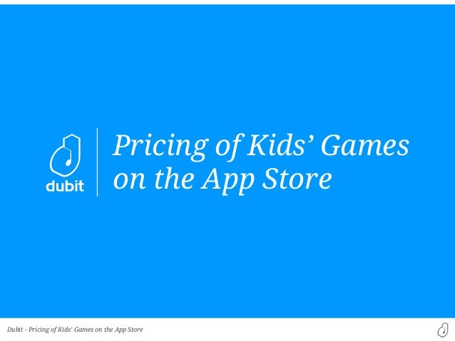 Dubit - Pricing of Kids' Games on the App Store Pricing of Kids' Games on the App Store