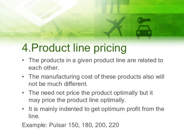 4.Product line pricing • The products in a given product line are related to each other. • The manufacturing cost of these...