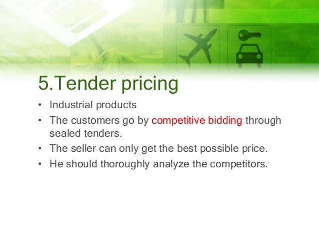 5.Tender pricing • Industrial products • The customers go by competitive bidding through sealed tenders. • The seller can ...