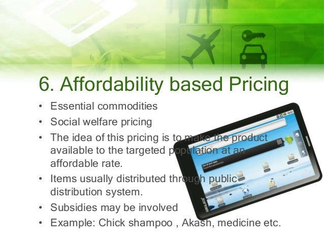 6. Affordability based Pricing • Essential commodities • Social welfare pricing • The idea of this pricing is to make the ...