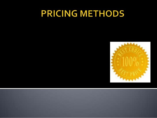    Method use to price a product or a service   It is aimed at finding a product's price   Determined on expenses such ...