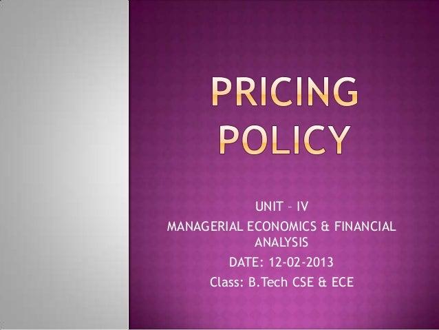 UNIT – IV MANAGERIAL ECONOMICS & FINANCIAL ANALYSIS DATE: 12-02-2013 Class: B.Tech CSE & ECE