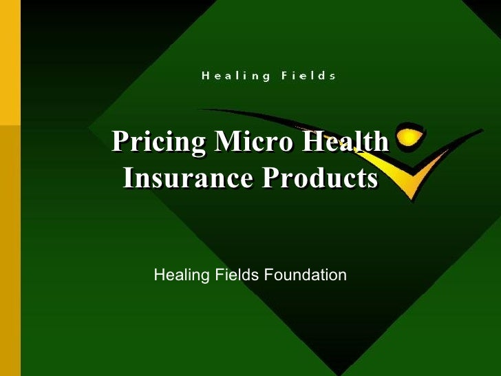 Pricing Micro Health Insurance Products Healing Fields Foundation