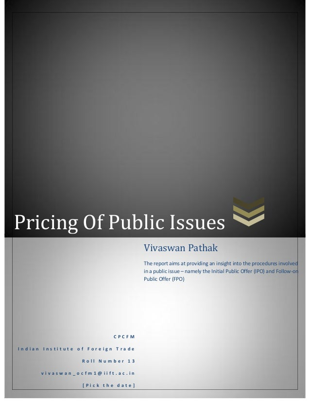 Pricing Of Public Issues Vivaswan Pathak The report aims at providing an insight into the procedures involved in a public ...