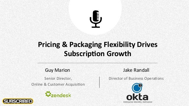Pricing	   &	   Packaging	   Flexibility	   Drives	    Subscrip8on	   Growth	    Guy	   Marion	    Senior	   Director,	   ...
