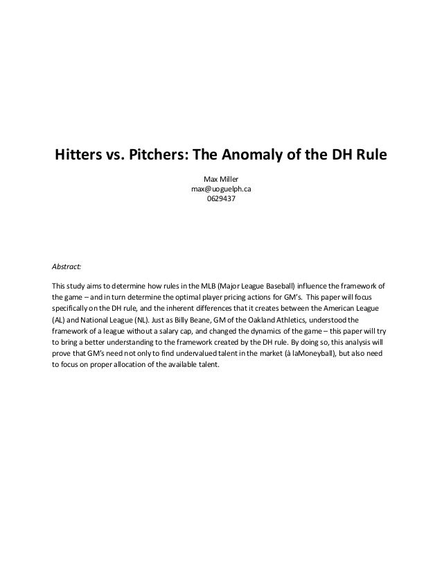 Hitters vs. Pitchers: The Anomaly of the DH Rule Max Miller max@uoguelph.ca 0629437 Abstract: This study aims to determine...