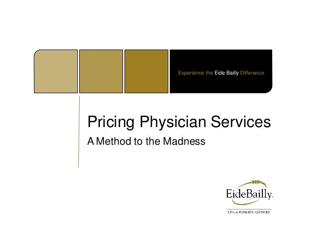 Experience the Eide Bailly DifferenceA Method to the MadnessPricing Physician Services