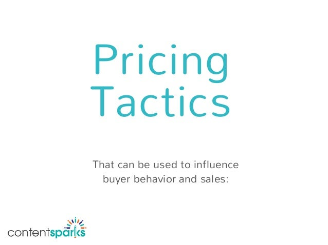 Pricing Tactics That can be used to influence buyer behavior and sales: