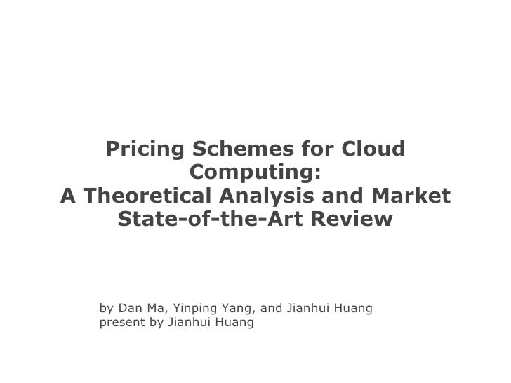 Pricing Schemes for Cloud Computing: A Theoretical Analysis and Market State-of-the-Art Review by Dan Ma, Yinping Yang, an...