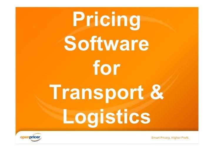 Pricing Software    forTransport & Logistics         Smart Pricing. Higher Profit.