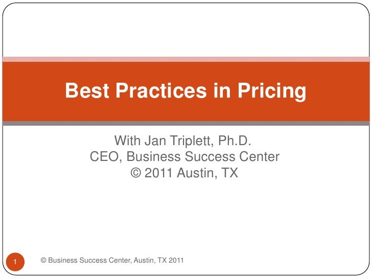 With Jan Triplett, Ph.D. CEO, Business Success Center © 2011 Austin, TX<br />Best Practices in Pricing<br />© Business Suc...