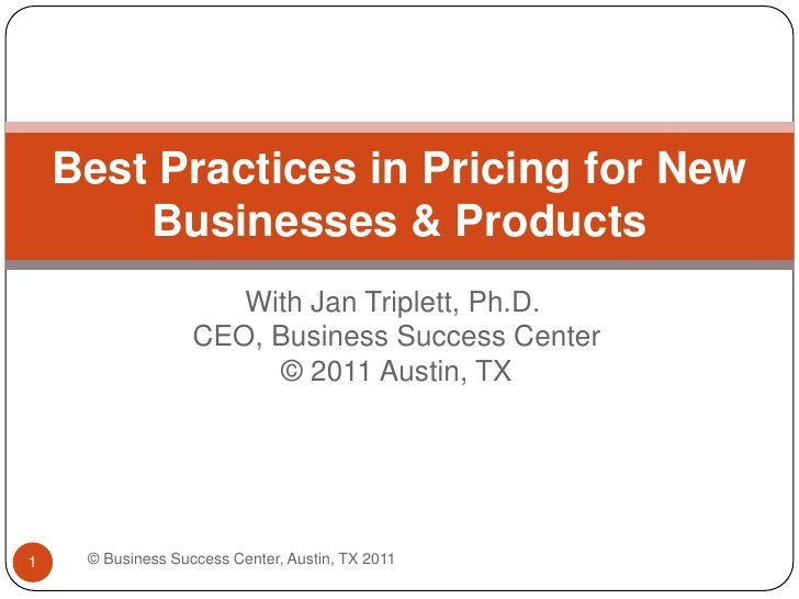 With Jan Triplett, Ph.D. CEO, Business Success Center © 2011 Austin, TX<br />Best Practices in Pricing for New Businesses ...