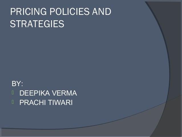 PRICING POLICIES AND STRATEGIES BY:  DEEPIKA VERMA  PRACHI TIWARI