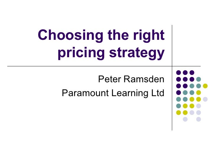 Choosing the right  pricing strategy          Peter Ramsden   Paramount Learning Ltd