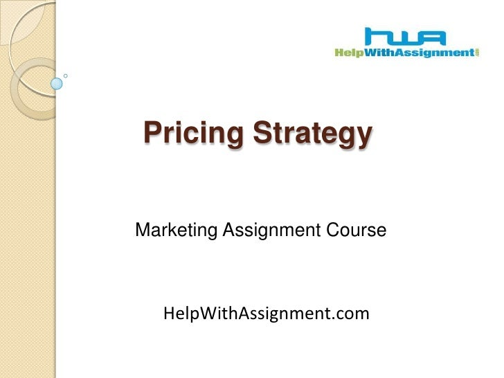 Pricing Strategy<br />Marketing Assignment Course<br />HelpWithAssignment.com<br />