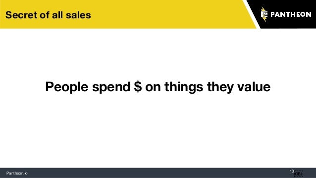 Pantheon.io 13 Secret of all sales  People spend $ on things they value