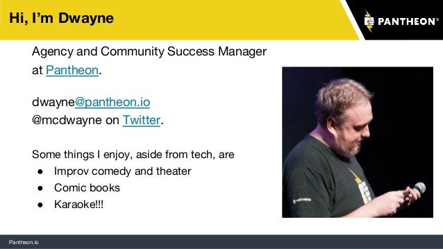 Pantheon.io Agency and Community Success Manager at Pantheon. dwayne@pantheon.io @mcdwayne on Twitter. Some things I enjoy...