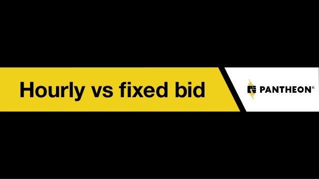 Hourly vs fixed bid
