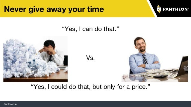 """Pantheon.io """"Yes, I can do that."""" Vs. """"Yes, I could do that, but only for a price."""" Never give away your time"""