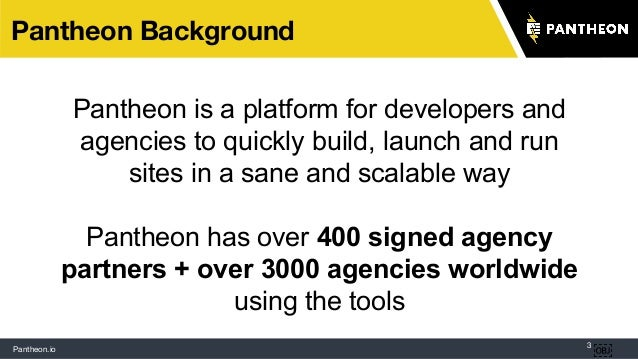 Pantheon.io 3 Pantheon Background  Pantheon is a platform for developers and agencies to quickly build, launch and run si...