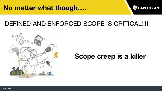 Pantheon.io No matter what though…. DEFINED AND ENFORCED SCOPE IS CRITICAL!!!! Scope creep is a killer