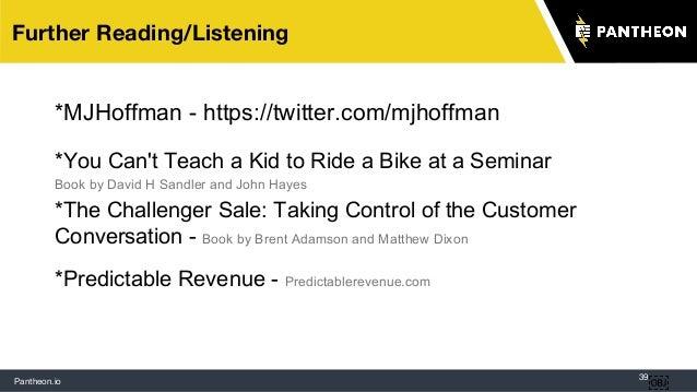 Pantheon.io 39 Further Reading/Listening  *MJHoffman - https://twitter.com/mjhoffman *You Can't Teach a Kid to Ride a Bik...