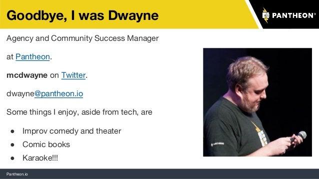 Pantheon.io Agency and Community Success Manager at Pantheon. mcdwayne on Twitter. dwayne@pantheon.io Some things I enjoy,...