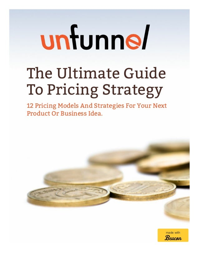 The Ultimate Guide To Pricing Strategy 12 Pricing Models And Strategies For Your Next Product Or Business Idea. made with