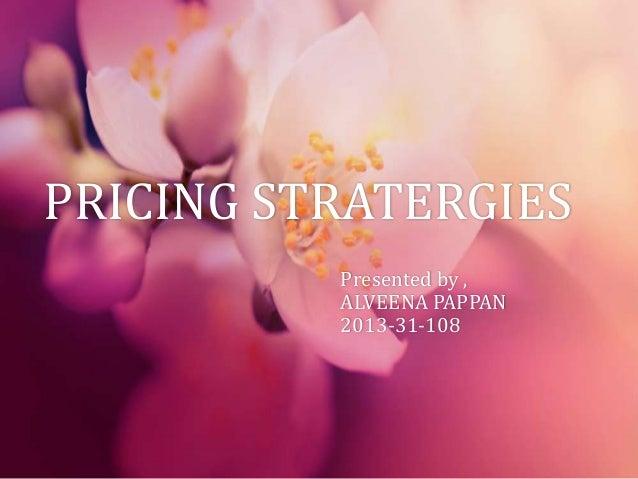 PRICING STRATERGIES Presented by , ALVEENA PAPPAN 2013-31-108