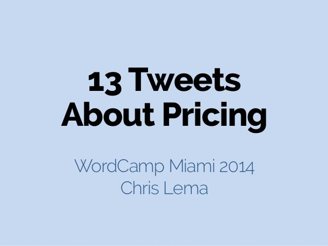 13 Tweets About Pricing WordCamp Miami 2014 Chris Lema