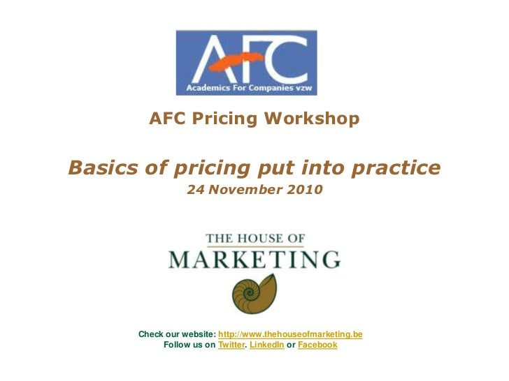 AFC Pricing Workshop<br />Basics of pricing put into practice<br />24 November 2010<br />Check our website: http://www.the...