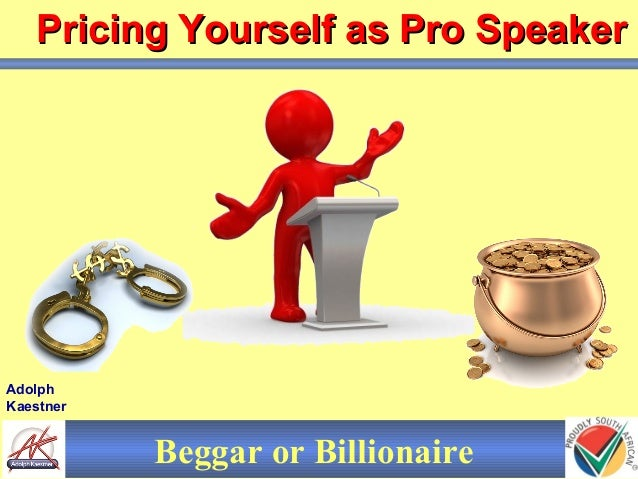 AdolphKaestnerPricing Yourself as Pro SpeakerPricing Yourself as Pro SpeakerBeggar or Billionaire